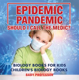 Epidemic, Pandemic, Should I Call the Medic?