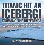 Titanic Hit An Iceberg! Icebergs Vs. Glaciers - Knowing the Difference