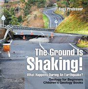 The Ground Is Shaking! What Happens During An Earthquake?