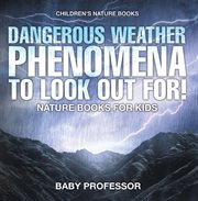 Dangerous Weather Phenomena To Look Out For!