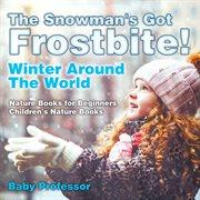 The Snowman's Got A Frostbite! - Winter Around The World