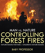 Man Vs. Nature: Controlling Forest Fires