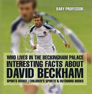 Who Lives In The Beckingham Palace? Interesting Facts About David Beckham