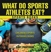 What Do Sports Athletes Eat?