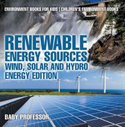Renewable Energy Sources - Wind, Solar And Hydro Energy Edition