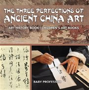 The Three Perfections Of Ancient China Art