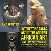 Interesting Facts About The Ancient African Art
