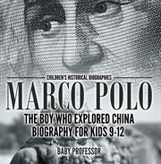 Marco Polo: The Boy Who Explored China