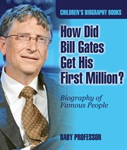 How Did Bill Gates Get His First Million?