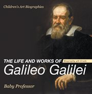 The Life And Works Of Galileo Galilei