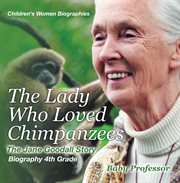 The Lady Who Loved Chimpanzees - The Jane Goodall Story