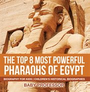 The Top 8 Most Powerful Pharaohs Of Egypt