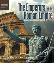 The Emperors Of The Roman Empire
