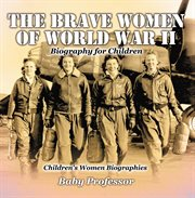 The Brave Women Of World War Ii