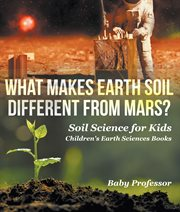 What Makes Earth Soil Different From Mars?