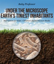 Under The Microscope: Earth's Tiniest Inhabitants