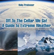 Off To The Cellar We Go! A Guide To Extreme Weather