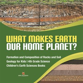 What Makes Earth Our Home Planet?  Formation and Composition of Rocks and Soil  Geology for Kids