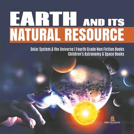 Cover image for Earth and Its Natural Resource  Solar System & the Universe  Fourth Grade Non Fiction Books  Chil