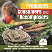 Producers, consumers and decomposers  population ecology  encyclopedia kids  science grade 7  chi cover image
