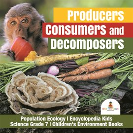 Cover image for Producers, Consumers and Decomposers  Population Ecology  Encyclopedia Kids  Science Grade 7  Chi