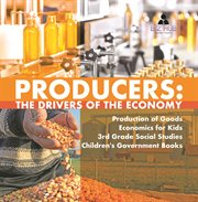 Producers : the drivers of the economy  production of goods  economics for kids  3rd grade social cover image