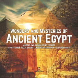 Imagen de portada para Wonders and Mysteries of Ancient Egypt  Ancient Civilization  Egypt for Kids  Fourth Grade Social...