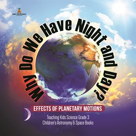 Why Do We Have Night and Day? Effects of Planetary Motions  Teaching Kids Science Grade 3  Childr
