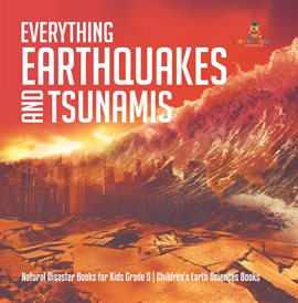 Everything Earthquakes and Tsunamis  Natural Disaster Books for Kids Grade 5  Children's Earth Sc