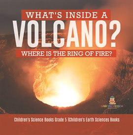 What's Inside a Volcano? Where Is the Ring of Fire?  Children's Science Books Grade 5  Children's