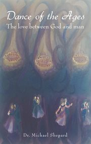 Dance of the ages. The love between God and man cover image