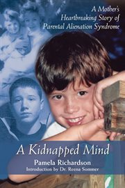 A kidnapped mind: a mother's heartbreaking story of parental alienation syndrome cover image