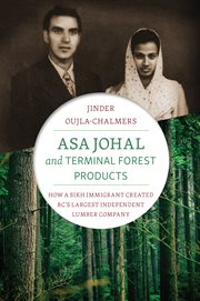 Asa Johal and Terminal Forest Products : how a Sikh immigrant created BC's largest independent lumber company cover image