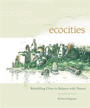 Ecocities: rebuilding cities in balance with nature cover image