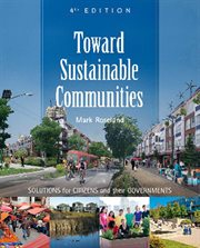 Toward sustainable communities: solutions for citizens and their governments cover image