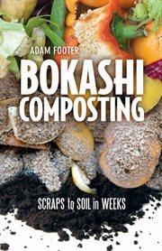 Bokashi composting: scraps to soil in weeks cover image