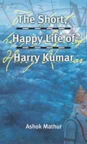 The Short, Happy Life Of Harry Kumar