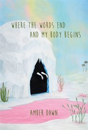 Where The Words End And My Body Begins