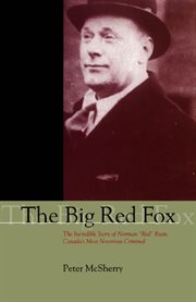 "The big red fox: the incredible story of Norman ""Red"" Ryan, Canada's most notorious criminal cover image"