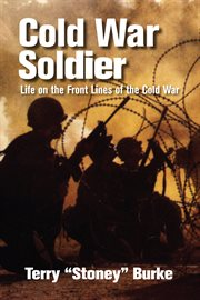 Cold War soldier: life on the front lines of the Cold War cover image
