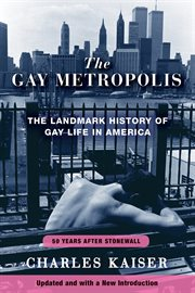 The gay metropolis : the landmark history of gay life in America cover image