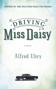 Driving Miss Daisy: a play cover image
