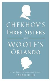 Chekhov's Three Sisters and Woolf's Orlando: two renderings for the stage cover image