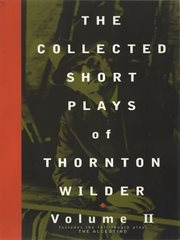 The collected short plays of Thornton Wilder. Volume II cover image