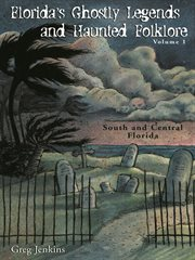 Florida's Ghostly Legends and Haunted Folklore, Vol. 1