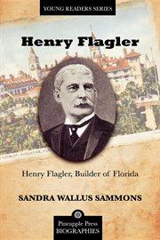 Henry Flagler, Builder of Florida