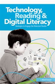 Technology, reading & digital literacy : strategies to engage the reluctant reader cover image
