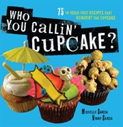 Who You Callin' Cupcake?