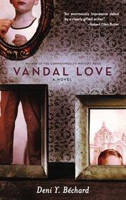 Vandal love: a novel cover image