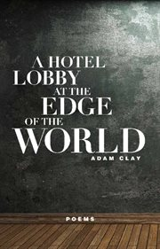 A hotel lobby at the edge of the world: poems cover image